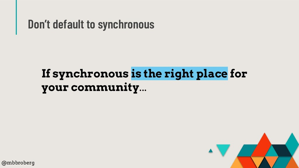 Don't default to synchronous If synchronous is ...