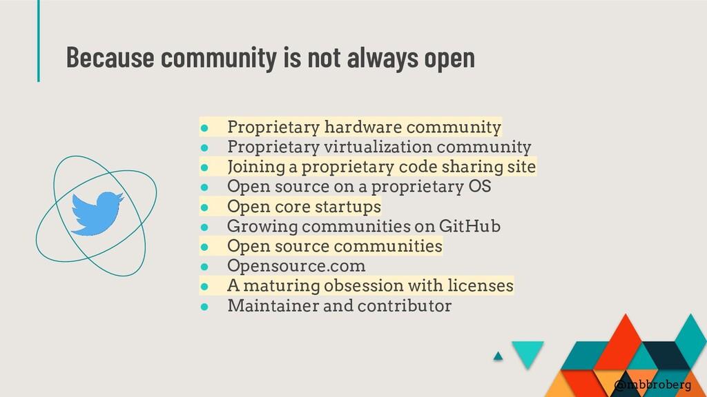 Because community is not always open ● Propriet...