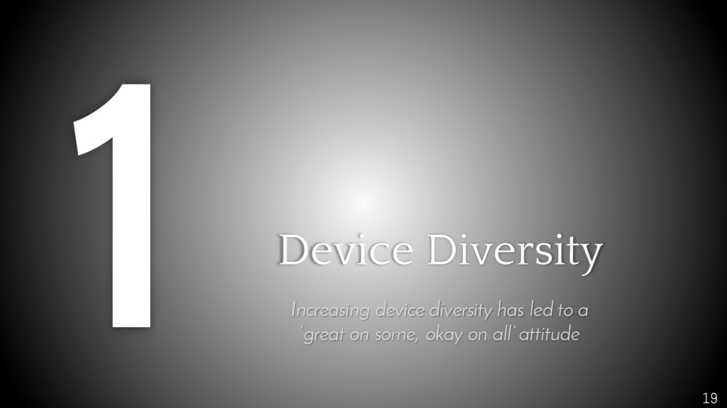 19 Device Diversity Increasing device diversity...
