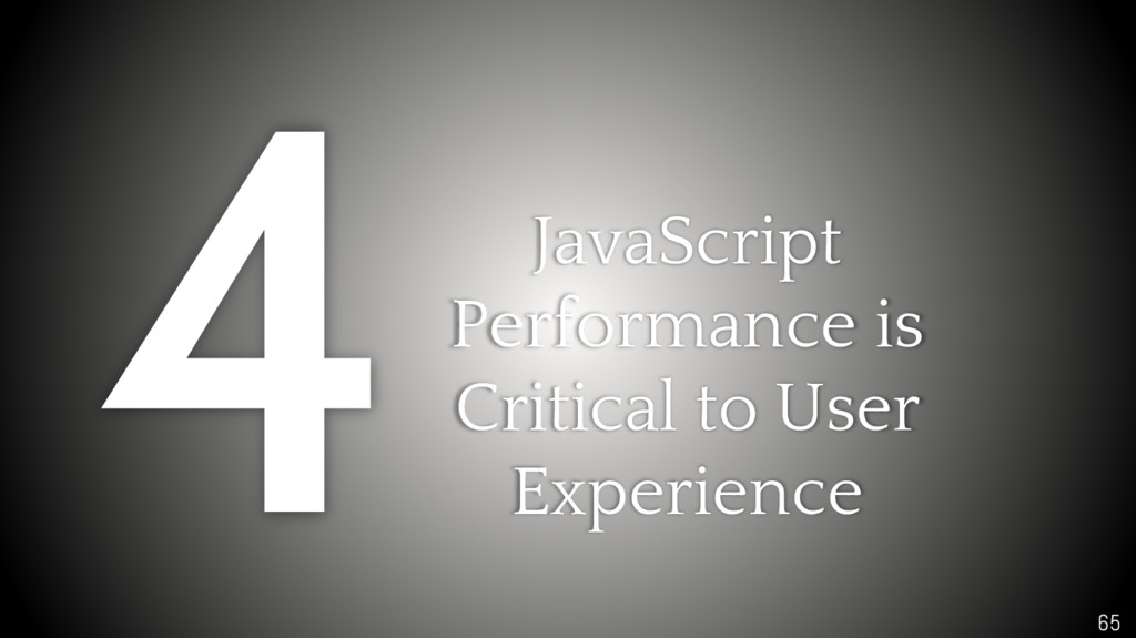 65 JavaScript Performance is Critical to User E...