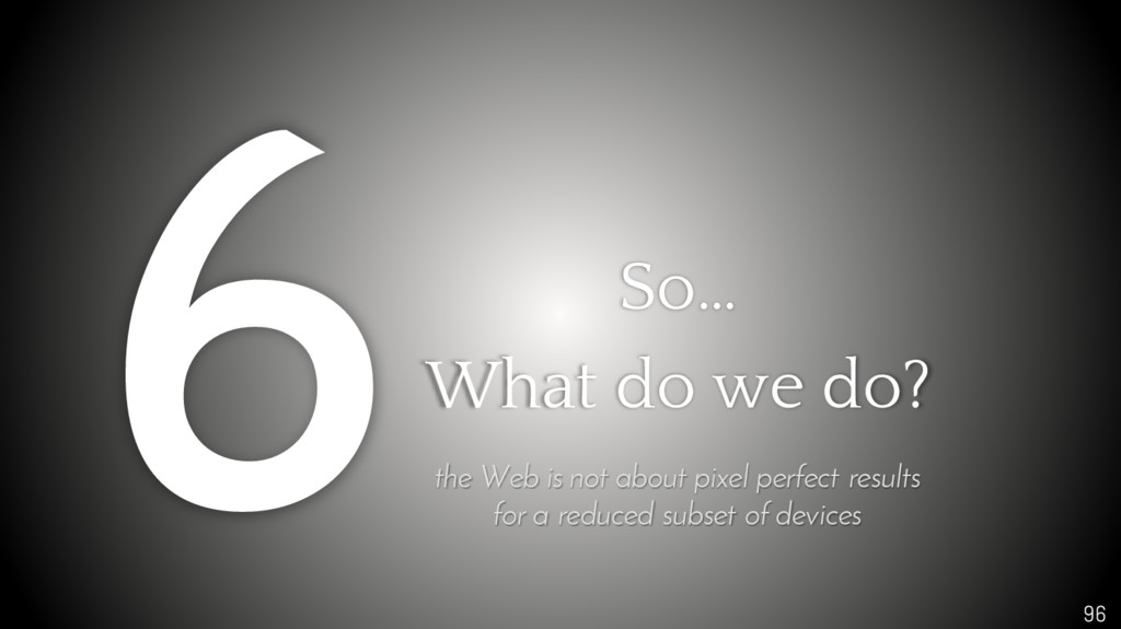 96 So… What do we do? the Web is not about pixe...