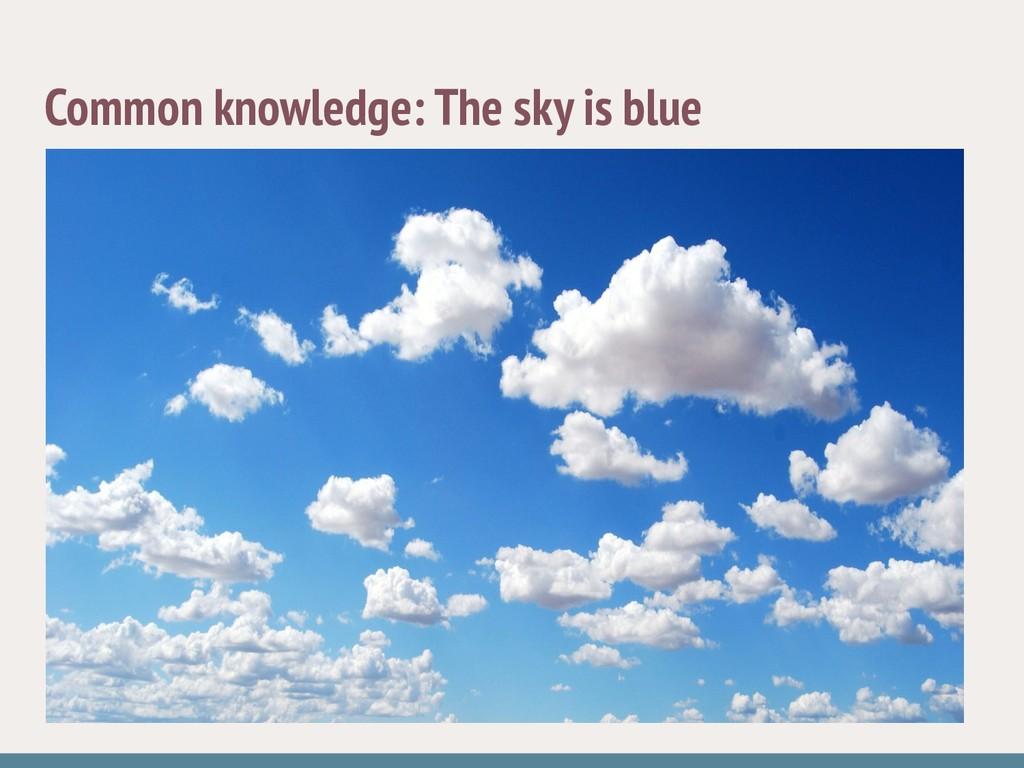 Common knowledge: The sky is blue