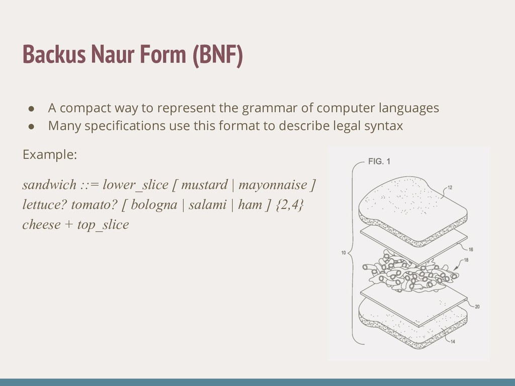 Backus Naur Form (BNF) ● A compact way to repre...