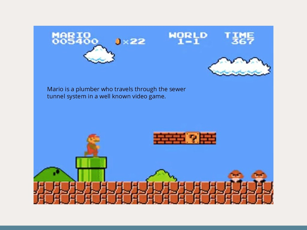 Mario is a plumber who travels through the sewe...