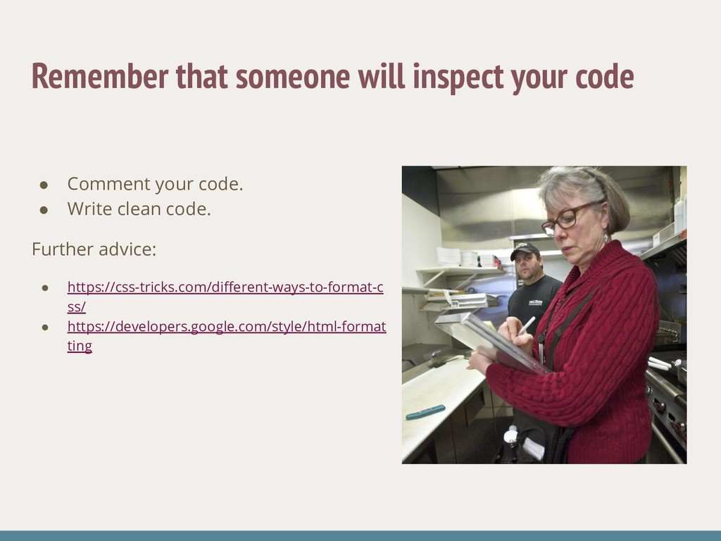 Remember that someone will inspect your code ● ...