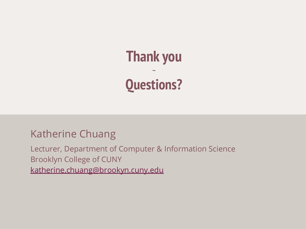 Thank you ~ Questions? Katherine Chuang Lecture...