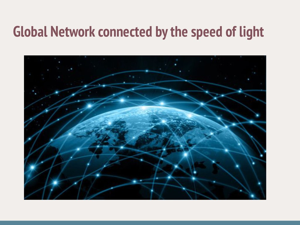 Global Network connected by the speed of light