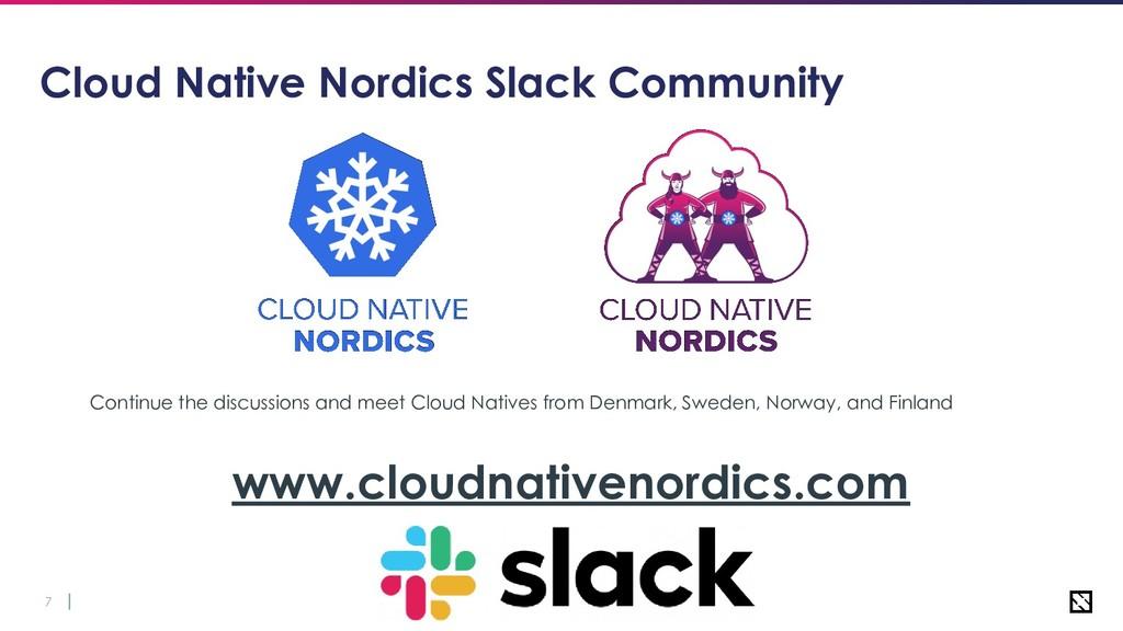 7 Cloud Native Nordics Slack Community Continue...