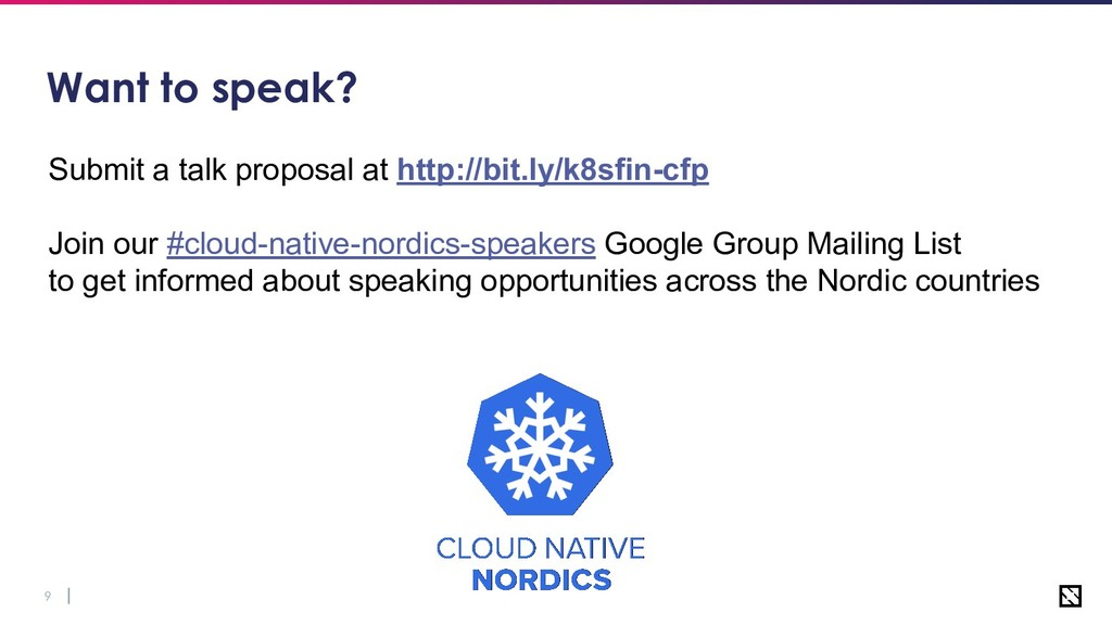 9 Want to speak? Submit a talk proposal at http...
