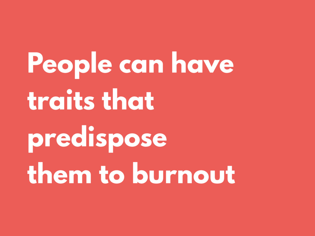 People can have traits that predispose them to ...