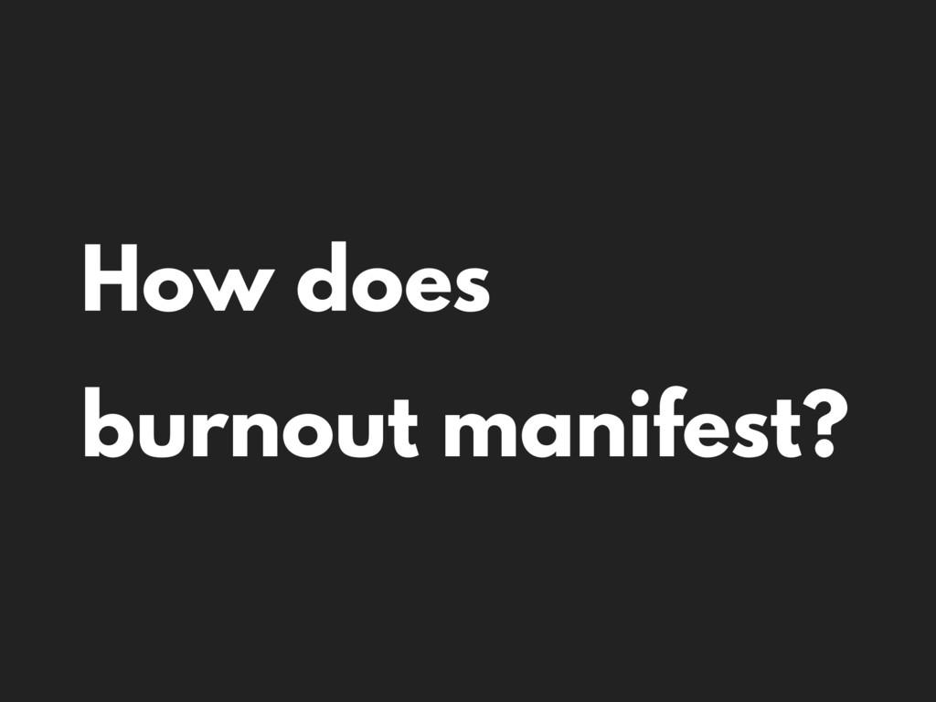 How does burnout manifest?