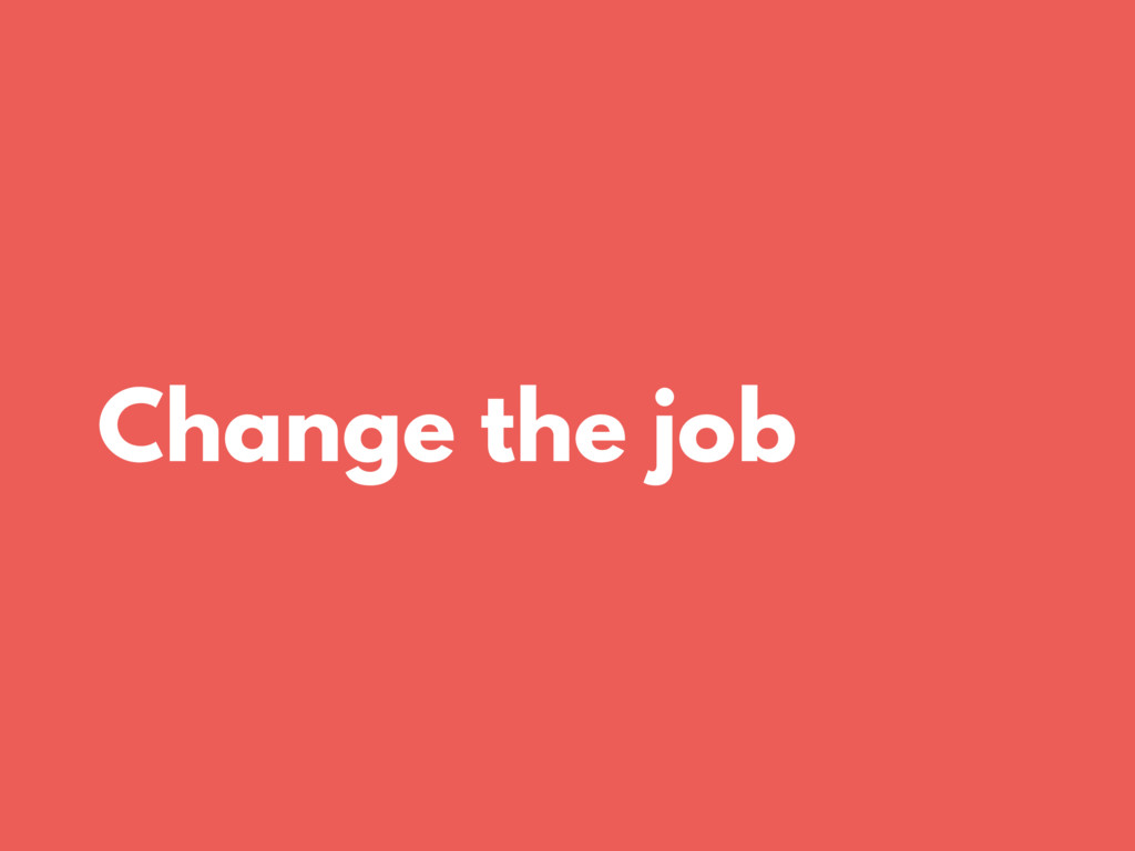 Change the job
