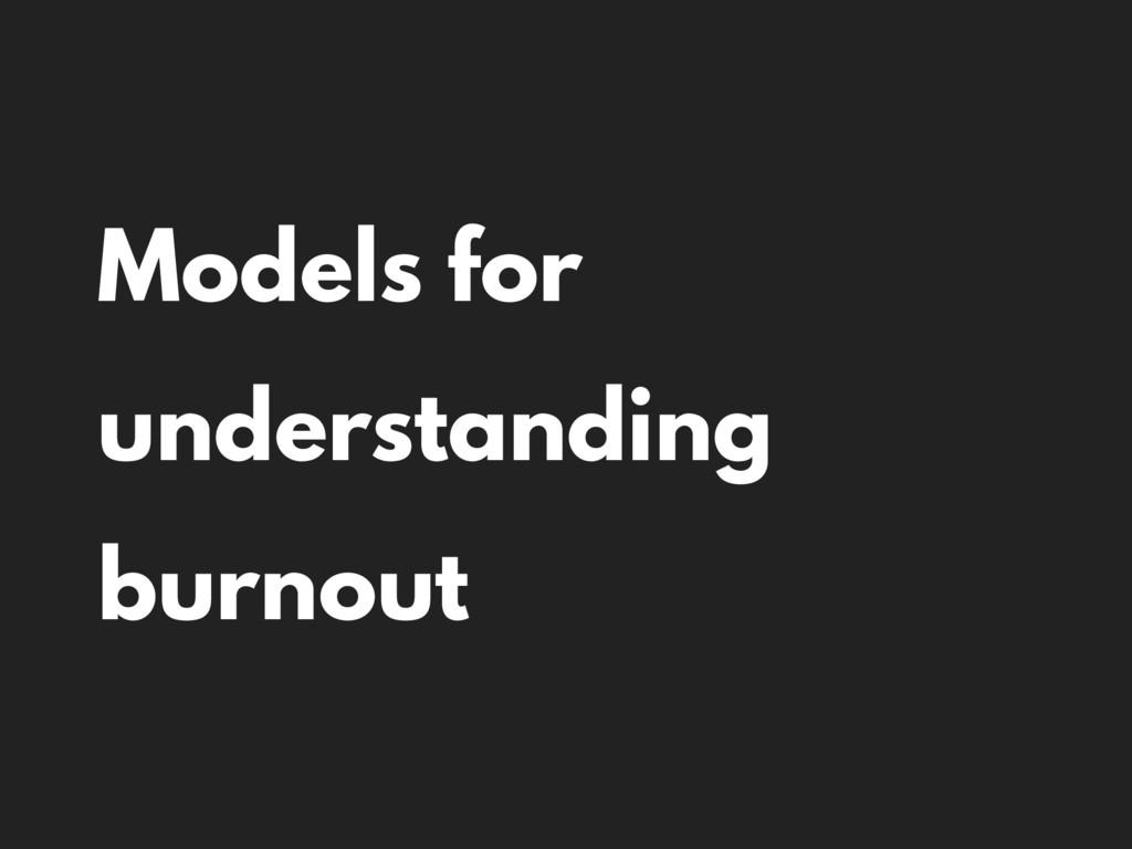 Models for understanding burnout