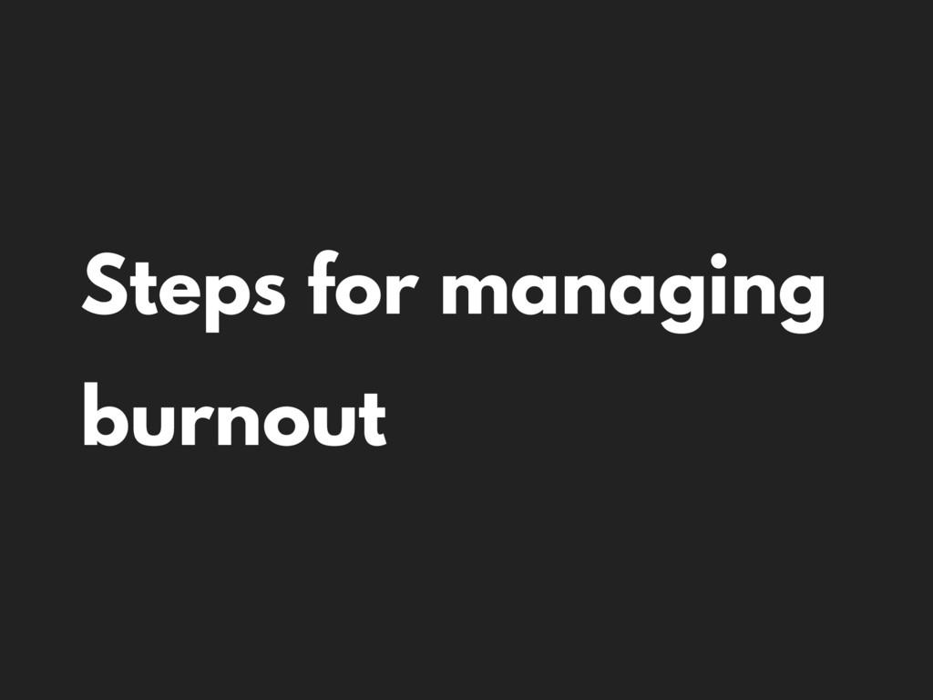 Steps for managing burnout