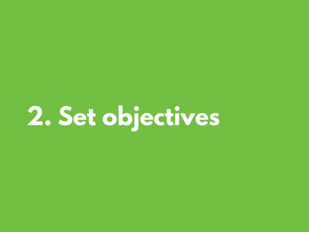 2. Set objectives