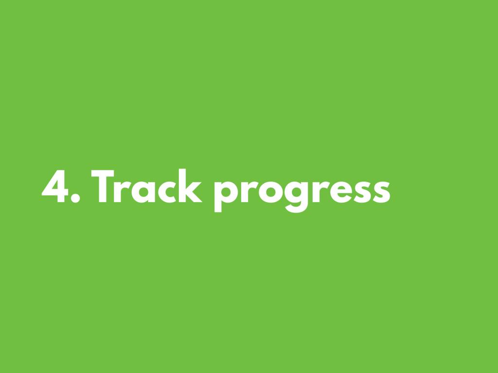 4. Track progress