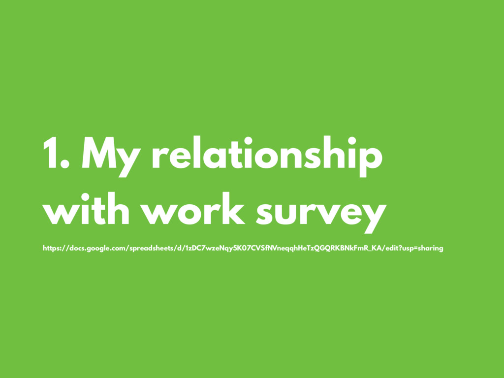 1. My relationship with work survey https://doc...