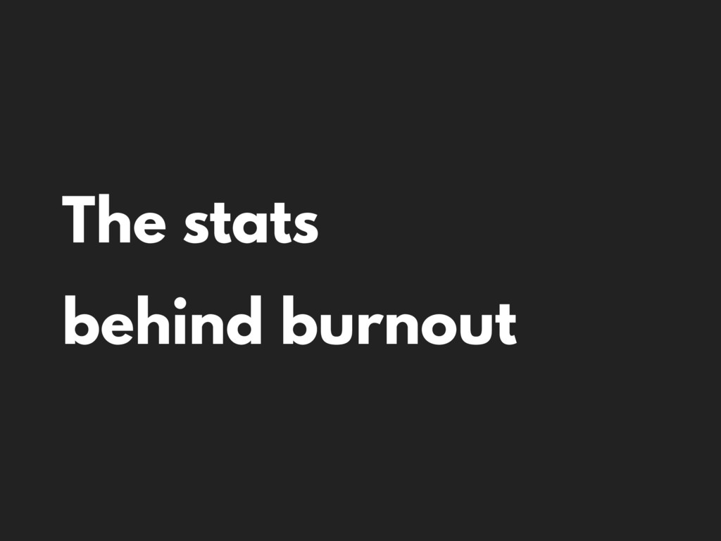 The stats behind burnout