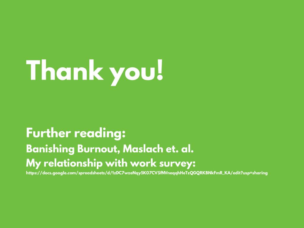 Thank you! Further reading: Banishing Burnout, ...