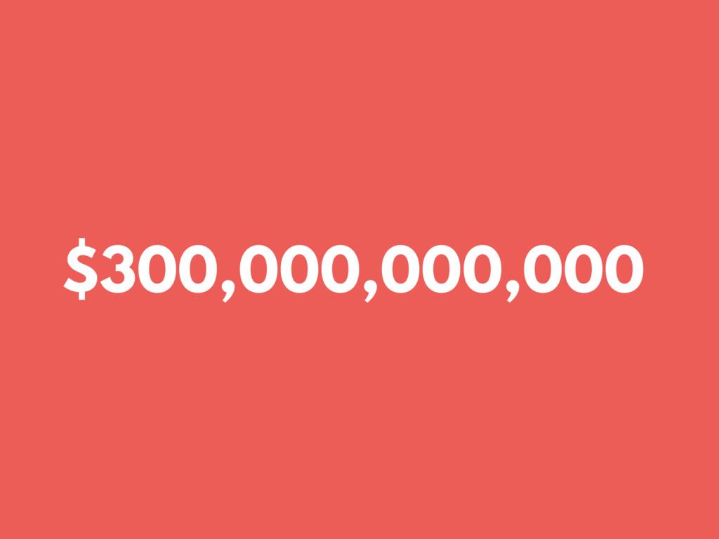 $300,000,000,000