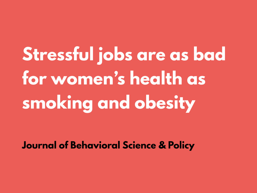 Stressful jobs are as bad for women's health as...