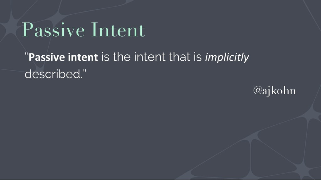 """Passive intent is the intent that is implicitl..."