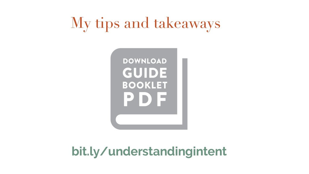 bit.ly/understandingintent My tips and takeaways