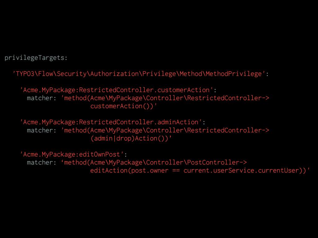 privilegeTargets: 'TYPO3\Flow\Security\Authoriz...
