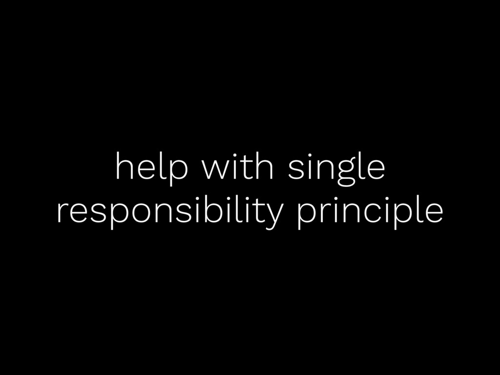help with single responsibility principle