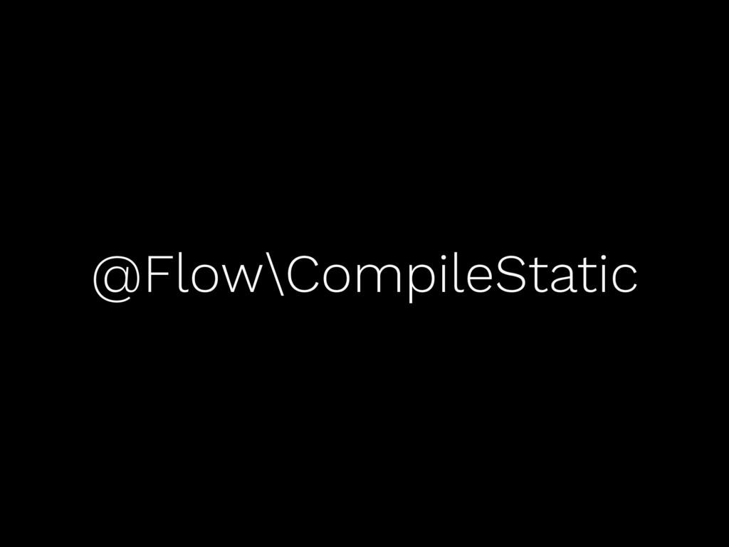 @Flow\CompileStatic