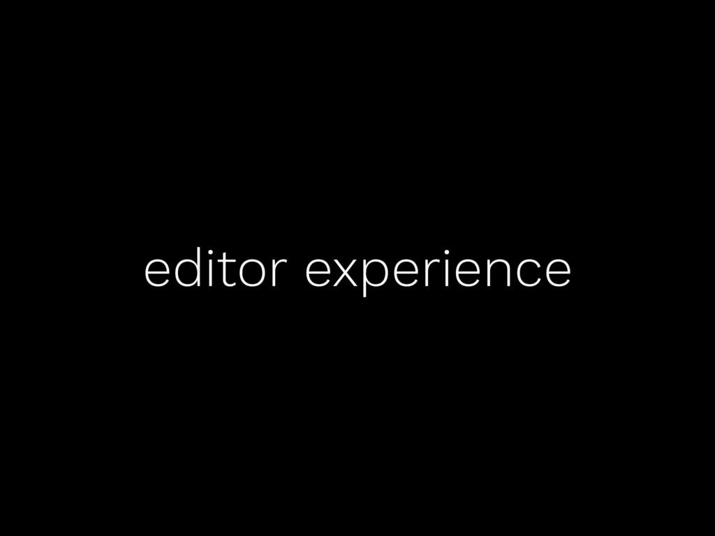 editor experience