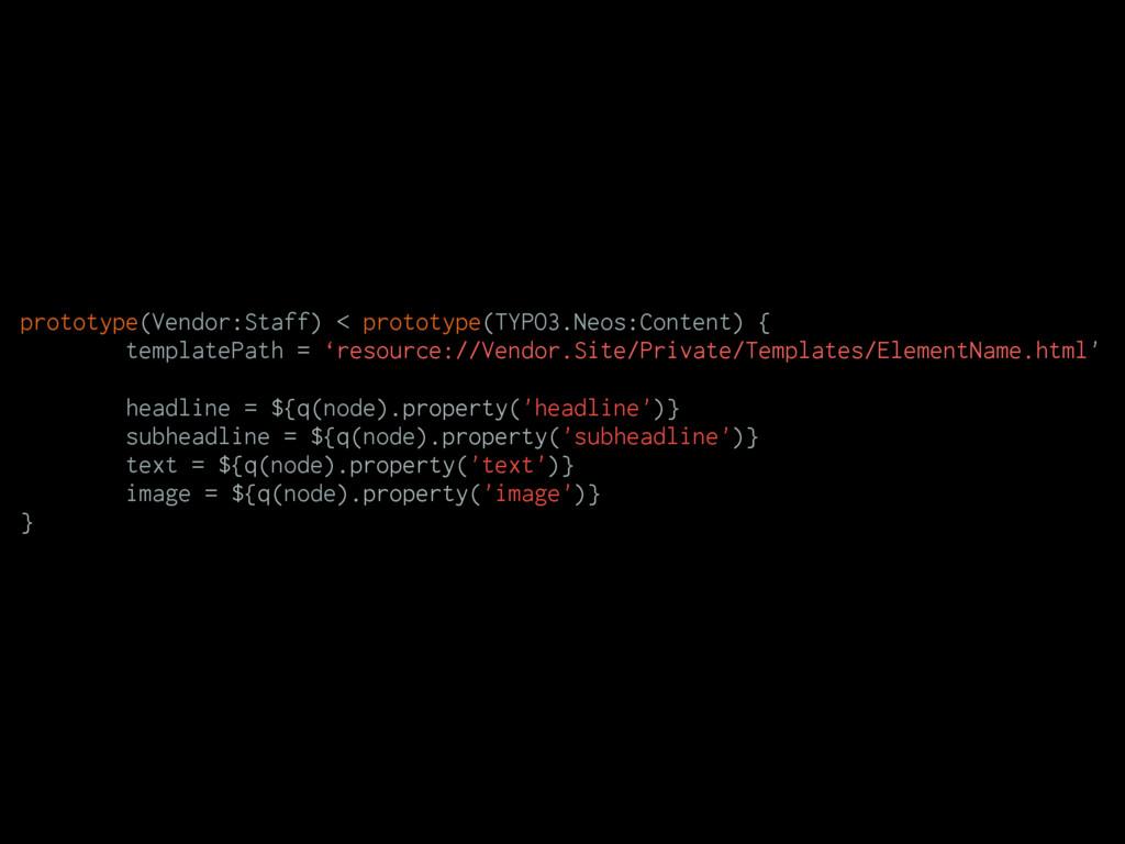 prototype(Vendor:Staff) < prototype(TYPO3.Neos:...