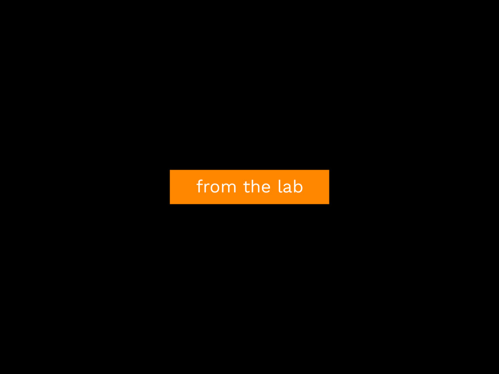 from the lab