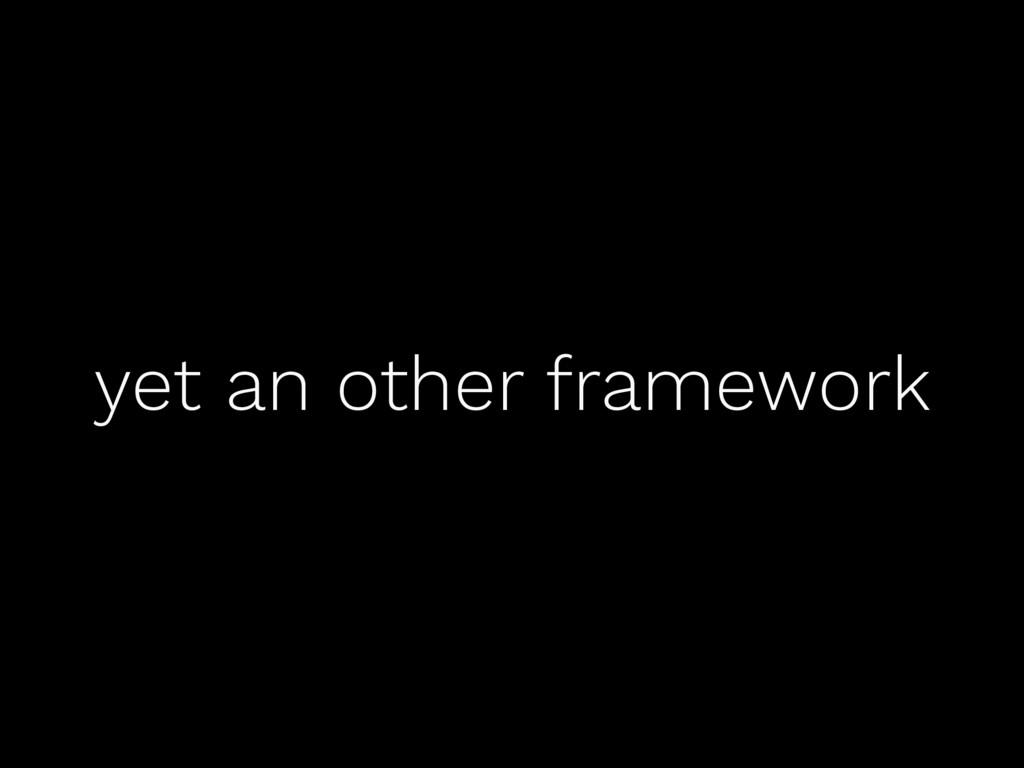yet an other framework