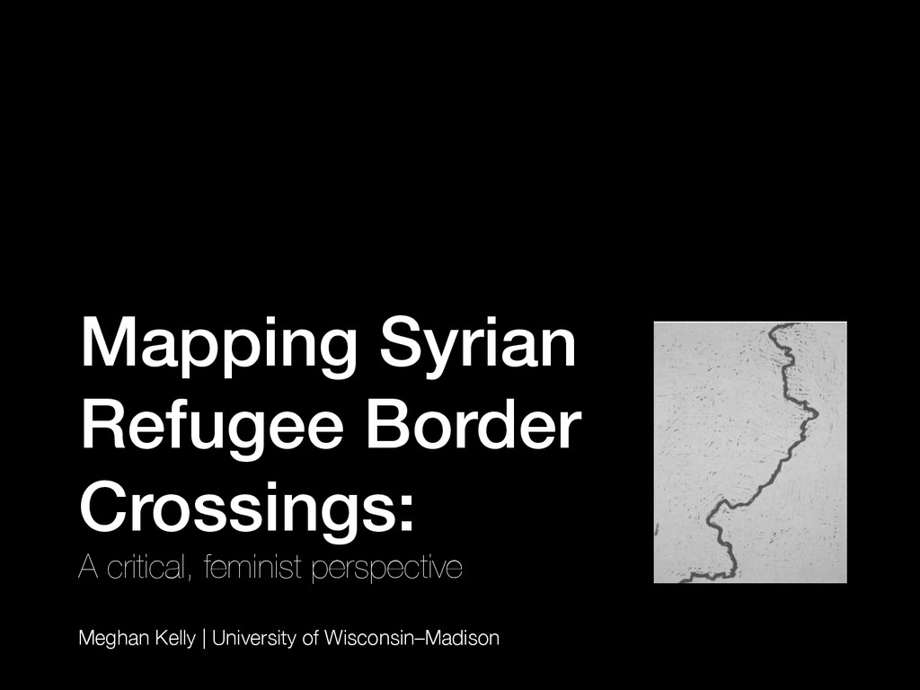 Mapping Syrian Refugee Border Crossings:! A cri...