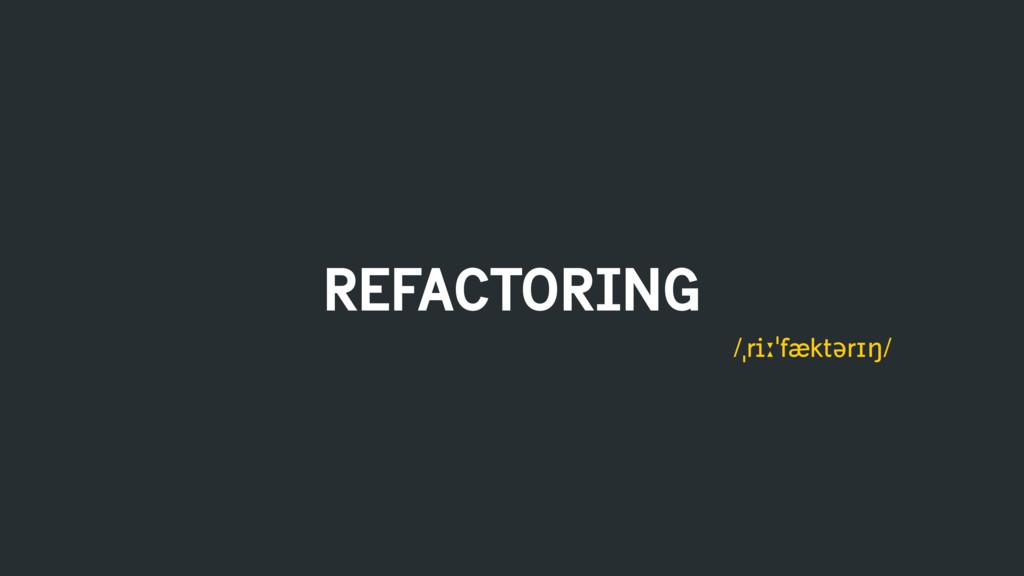 REFACTORING /ˌriːˈfæktərɪŋ/