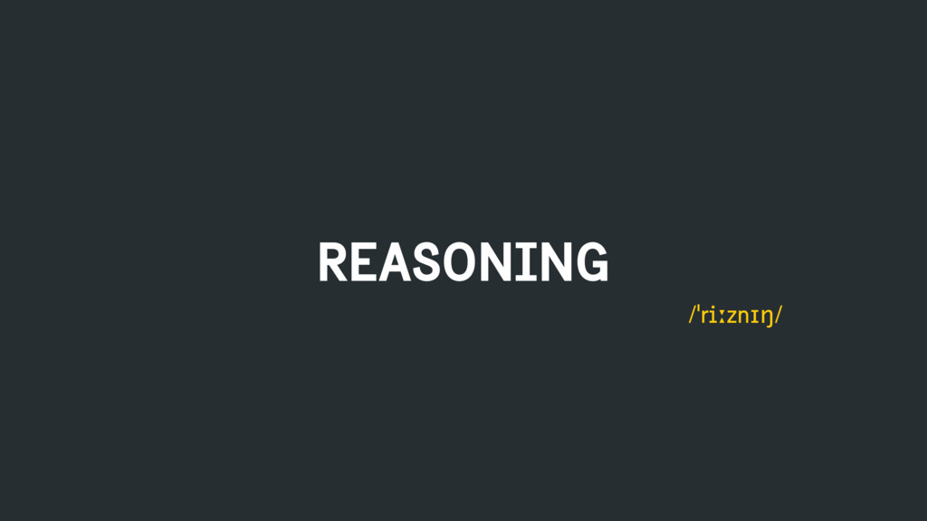 REASONING /ˈriːznɪŋ/