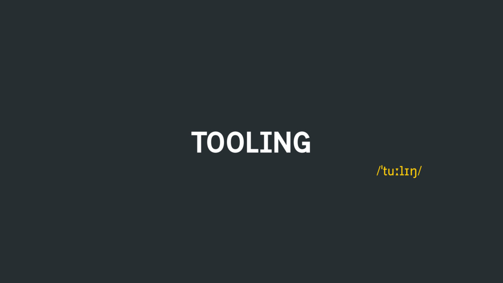 TOOLING /ˈtuːlɪŋ/