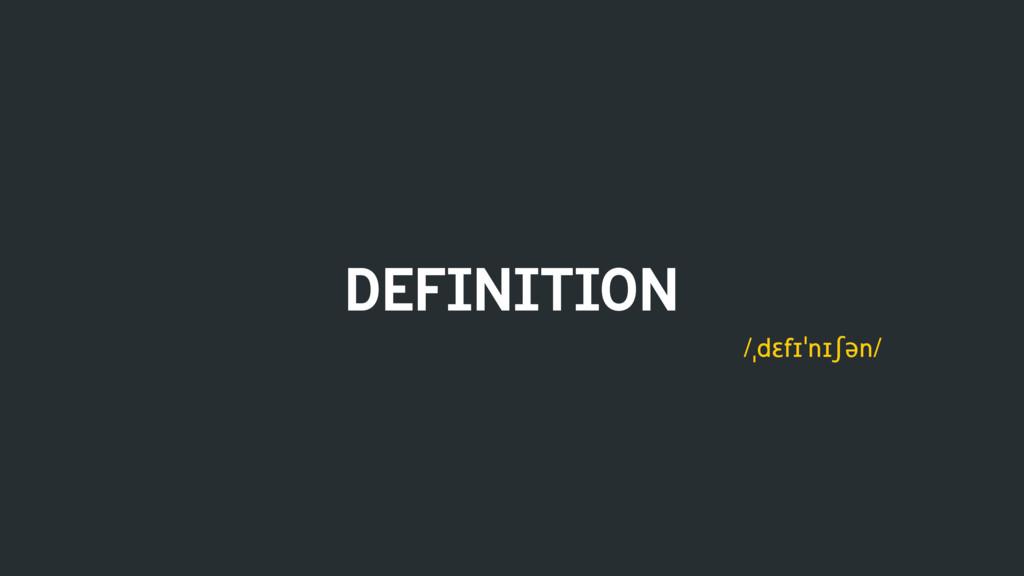 DEFINITION /ˌdɛfɪˈnɪʃən/