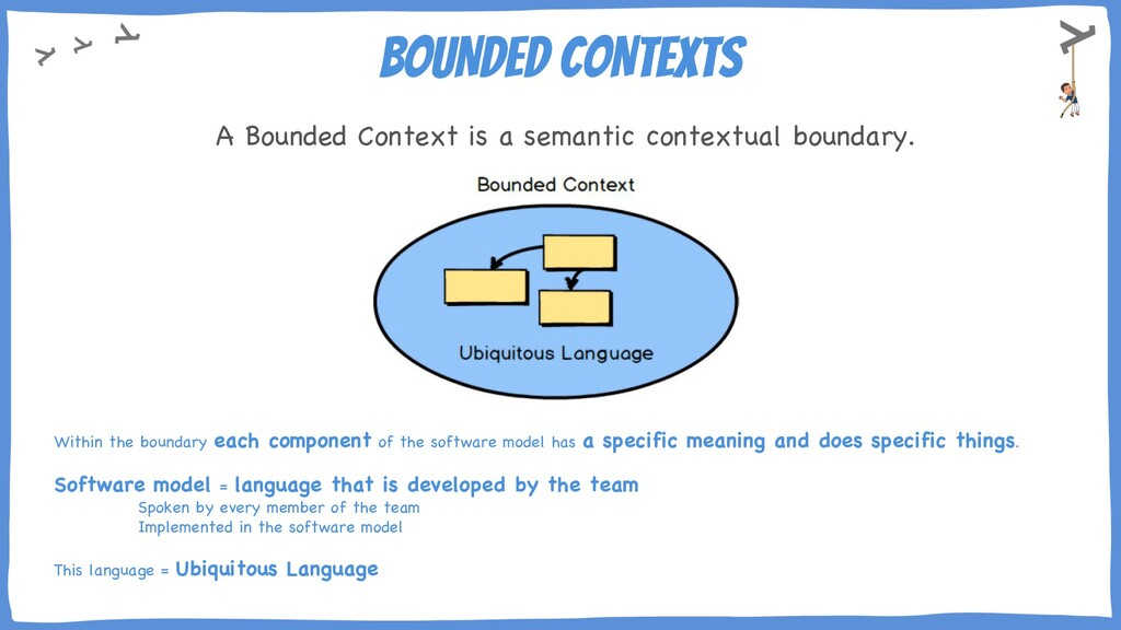 BOUNDED CONTEXTS A Bounded Context is a semanti...