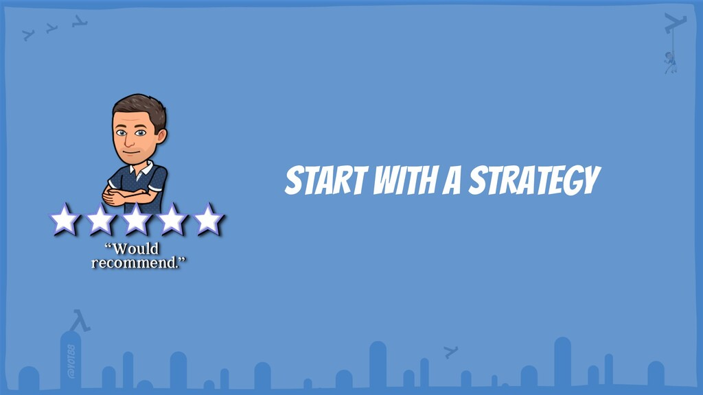 @yot88 START WITH A STRATEGY
