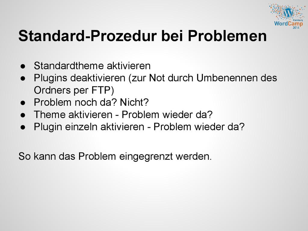 Standard-Prozedur bei Problemen ● Standardtheme...