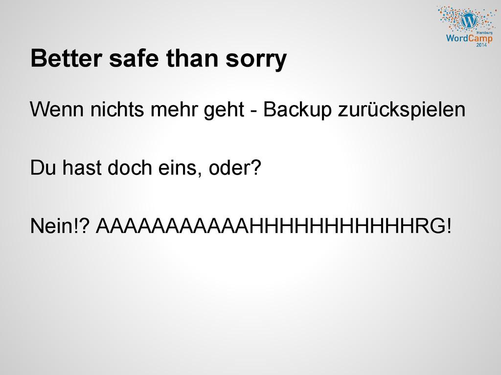 Better safe than sorry Wenn nichts mehr geht - ...