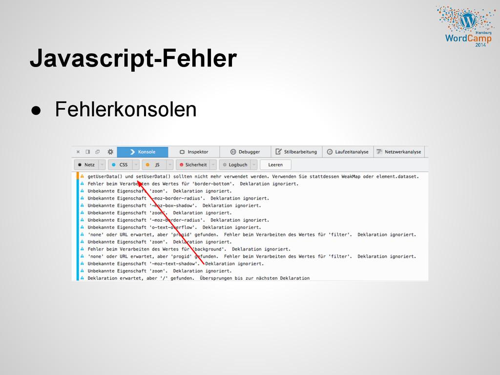 Javascript-Fehler ● Fehlerkonsolen