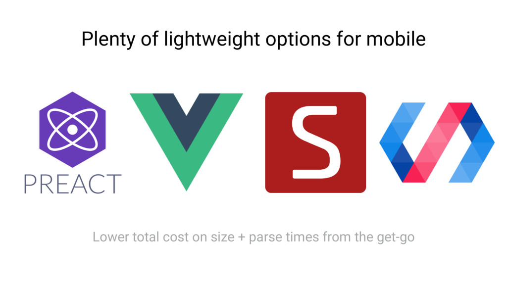 Plenty of lightweight options for mobile Lower ...