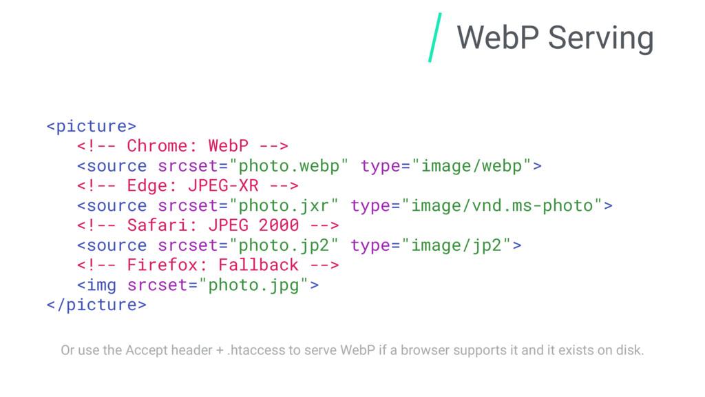 WebP Serving <picture> <!-- Chrome: WebP --> <s...