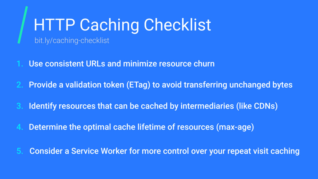 HTTP Caching Checklist Use consistent URLs and ...