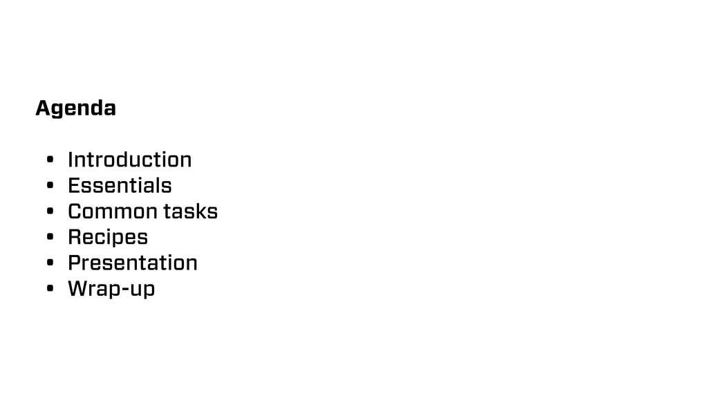 Agenda • Introduction • Essentials • Common tas...