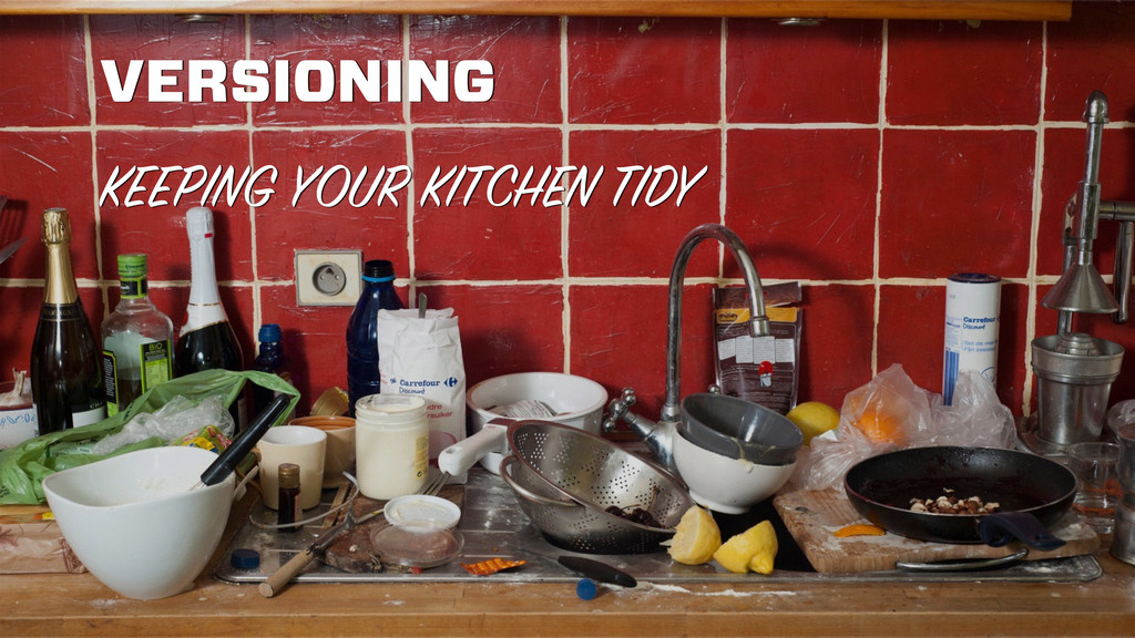 VERSIONING KEEPING YOUR KITCHEN TIDY
