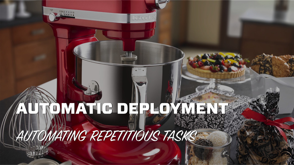 AUTOMATIC DEPLOYMENT AUTOMATING REPETITIOUS TAS...